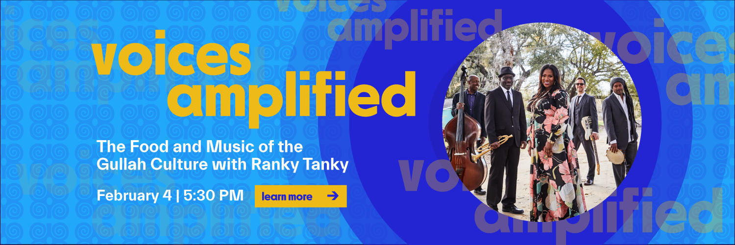 voices amplified - the food and music of the Gullah Culture with Ranky Tanky - learn more