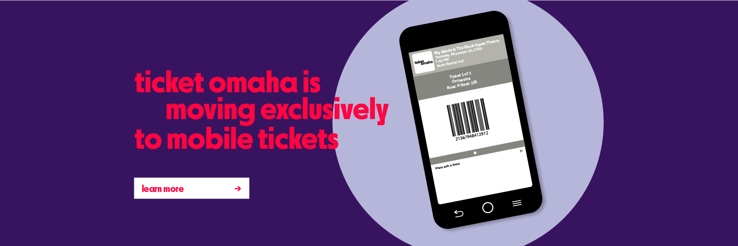 Ticket Omaha is moving exclusively to Mobile Tickets, learn more