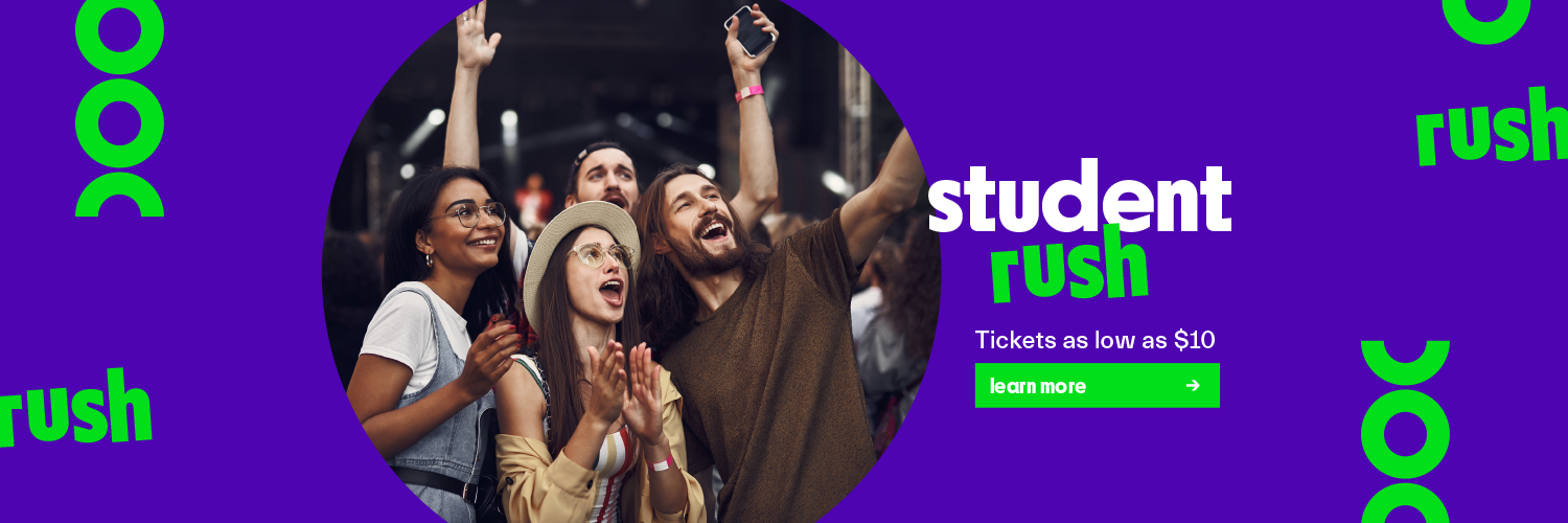 Student Rush. Tickets as low as $10