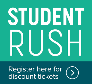 Student Rush - Register here for discount tickets